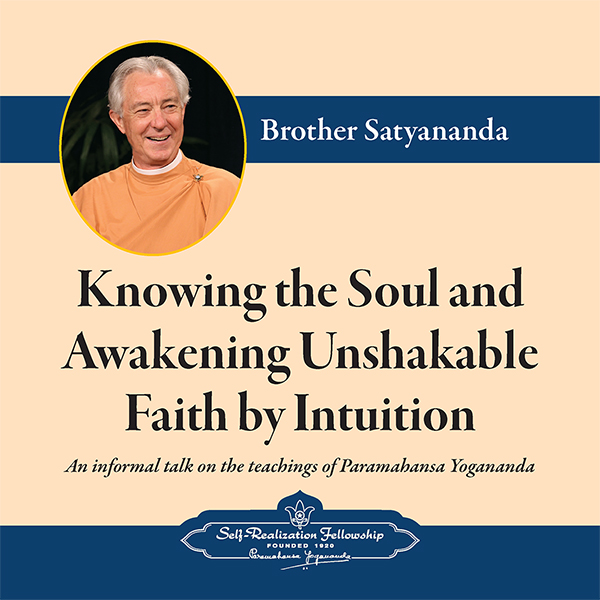Knowing the Soul and Awakening Unshakable Faith by Intuition - mp3 download  (Brother Satyananda)
